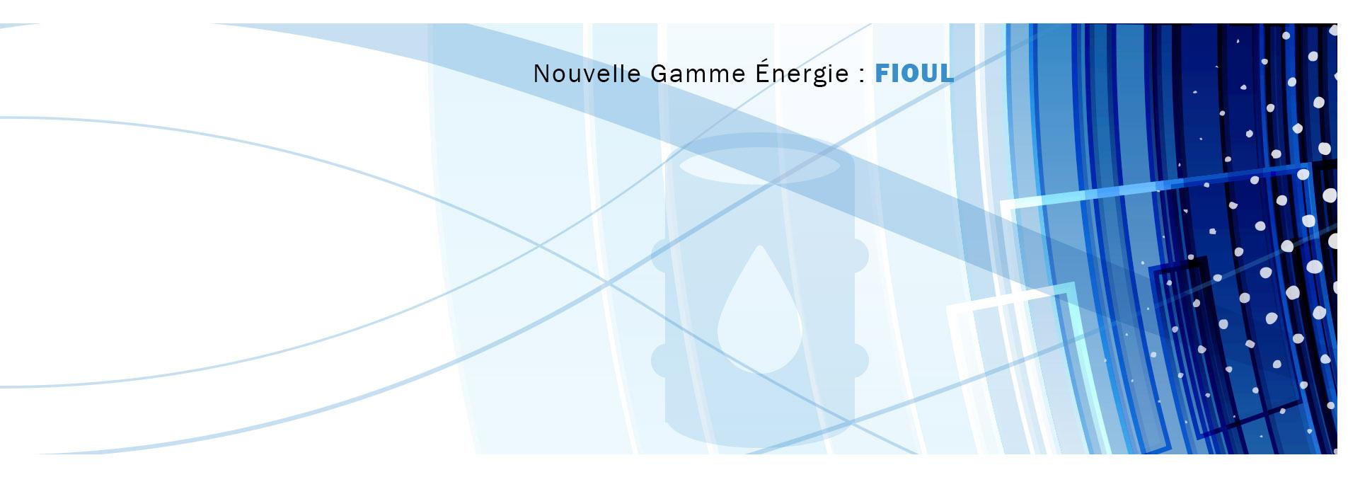 Nouvelle gamme « Énergie : Fioul »  !